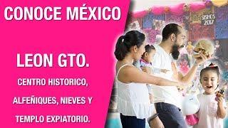 CONOCE MÉXICO - LEÓN GUANAJUATO | VISITA SORPRESA PARTE 1