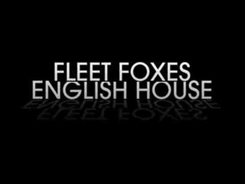 Fleet Foxes - English House