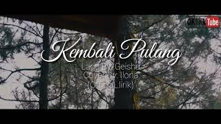 Geisha - Kembali Pulang (lirik) cover by: ilona