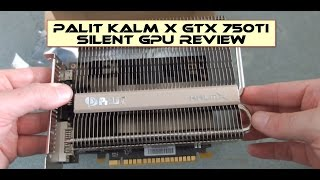 Palit Kalm X GeForce® GTX 750 Ti Review