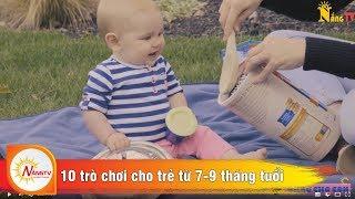 10 trò chơi cực hay cho bé từ 7 đến 9 tháng tuổi - NẮNG TV