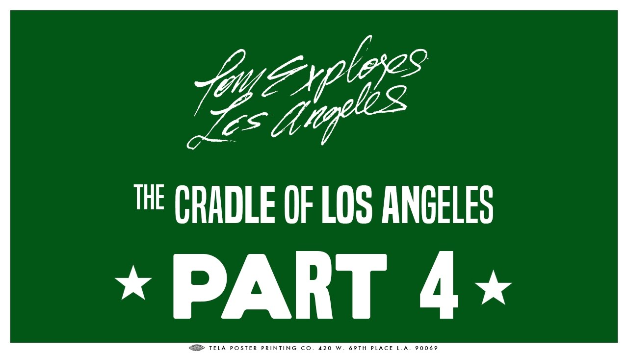 The Cradle of Los Angeles | Part 4