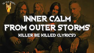 Killer Be Killed - Inner Calm from Outer Storms (Lyrics) | The Rock Rotation