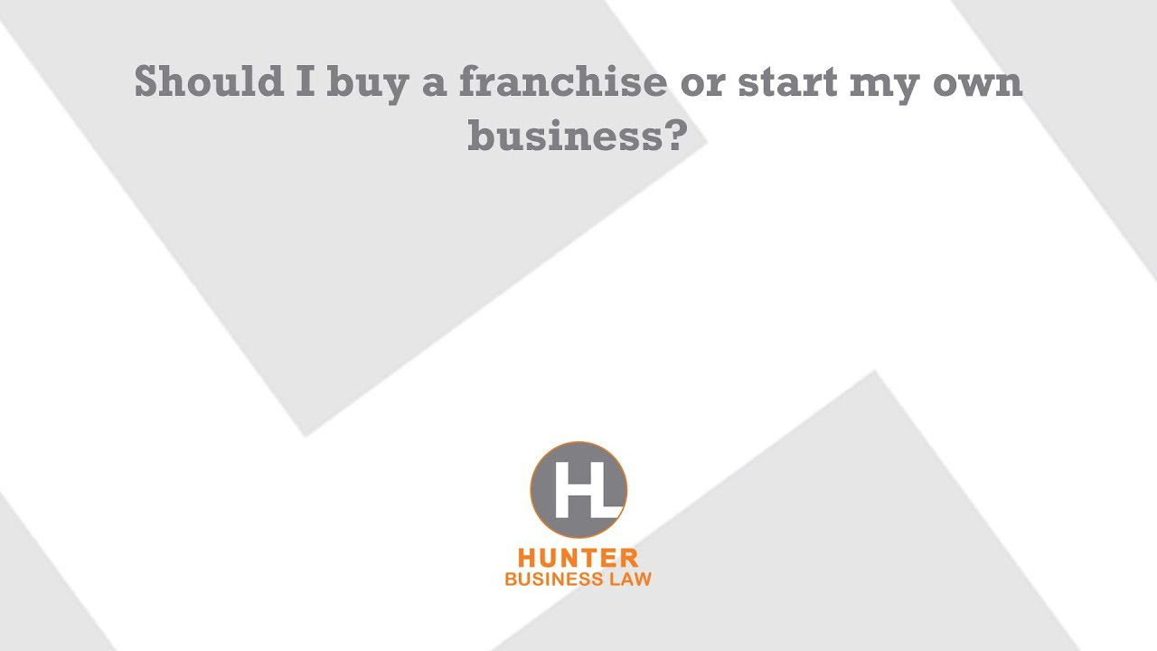 should i buy a franchise or start my own business should i buy a franchise or start my own business