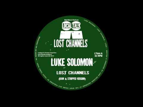 Luke Solomon - Lost Channels (Raw & Stripped Version) (12'' - LT044, Side A1) 2014