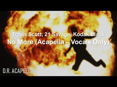 Travis Scott, 21 Savage - No More (Acapella - Vocals Only) feat