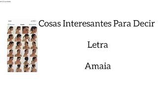COSAS INTERESANTES PARA DECIR/LETRA/AMAIA