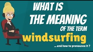 What is WINDSURFING? What does WINDSURFING mean? WINDSURFING meaning, definition & explanation