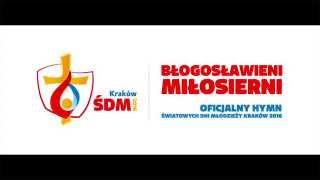 """""""Błogosławieni miłosierni"""" - oficjalny hymn ŚDM Kraków 2016 / official theme song of WYD Krakow 2016"""