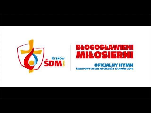 B?ogos?awieni mi?osierni - oficjalny hymn ?DM Kraków 2016 / official theme song of WYD Krakow 2016