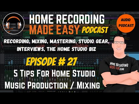 5 Home Studio Music Production Tips | Audio Podcast Episode# 27