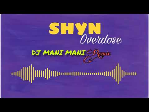 Shyn - Overdose ( Dj Mani Mani Remix) Remix Gasy 2018