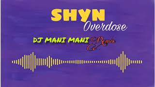 Download Shyn - Overdose ( Dj Mani Mani Remix) Remix Gasy 2018 MP3 song and Music Video