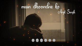 Main Dhoondne Ko Zamaane Mein by Arijit Singh WhatsApp Status | Sad Whatsapp status | Abhay Editor