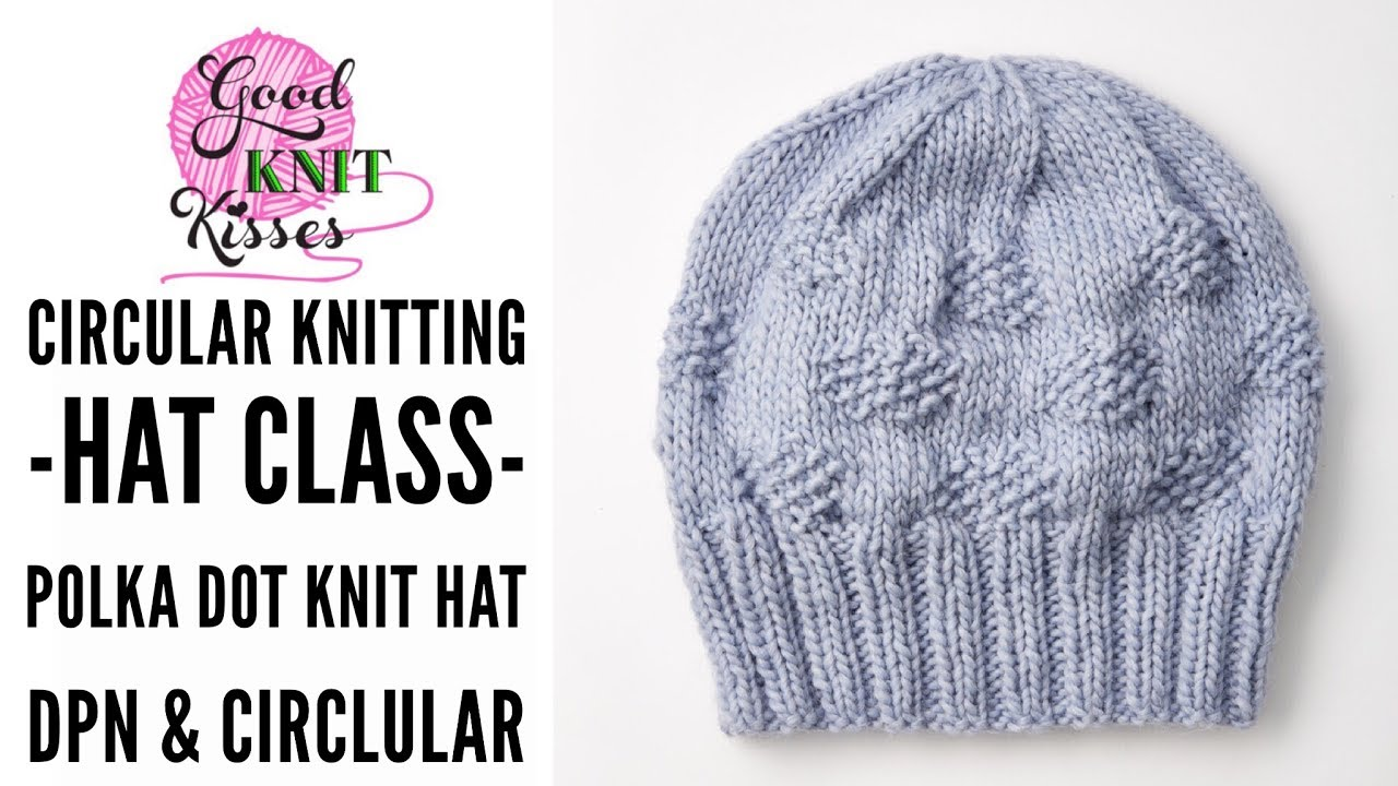 Circular Knitting Hat Class | Polka Dot Knit Hat Pattern on DPNs ...