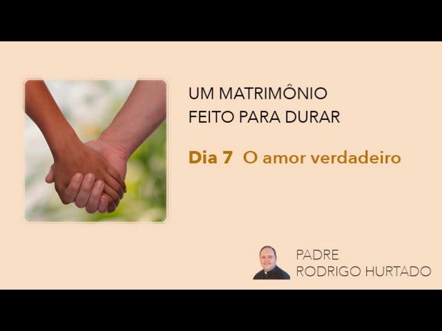 Dia 7 - O amor verdadeiro