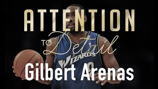 Attention to Detail: Gilbert Arenas
