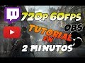 Tutorial OBS Studio 720p 60fps FACIL 2 MINUTOS TWITCH YOUTUBE