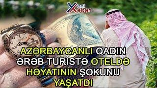 Azərbaycanlı qadın ərəb turistə oteldə həyatının şokunu yaşatdı