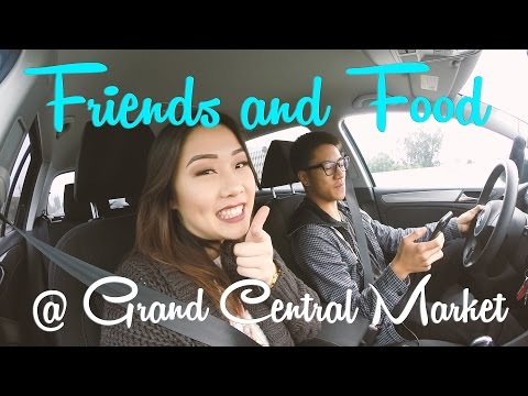 Friends & Food: Episode 1 - Grand Central Market