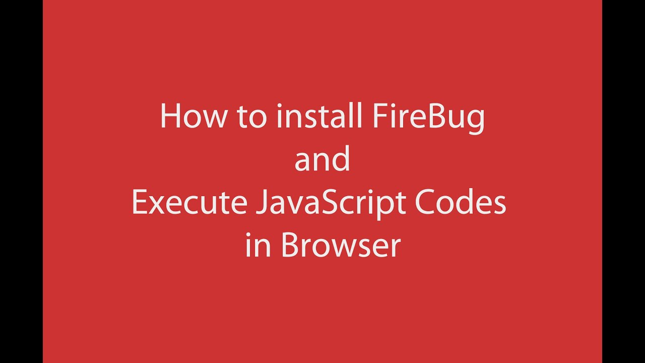How To Install Firebug And Execute Javascript Codes In Mozilla Firefox