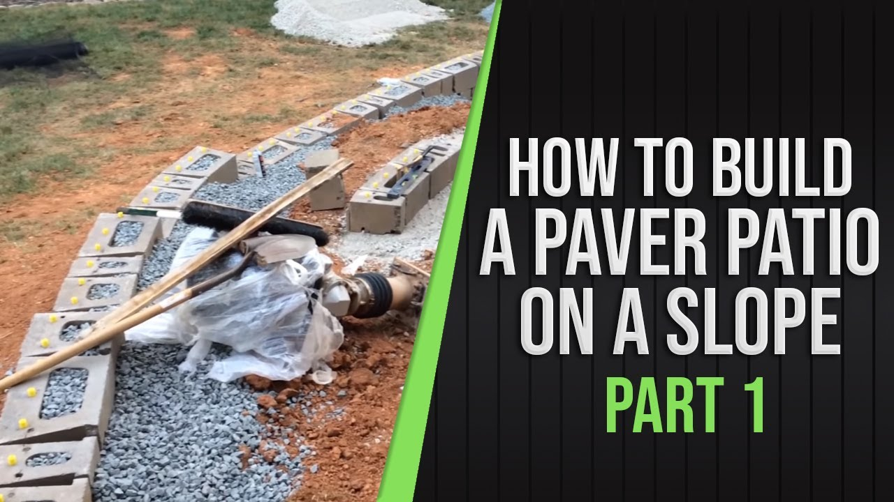 Part 1 How To Build a Paver Patio on a Slope YouTube