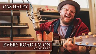 """Cas Haley   """"Every Road I'm On""""   Acoustic Studio Session"""