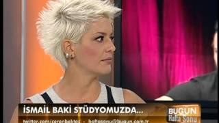 CEREN BEKTAŞ İLE BUGÜN HAFTA SONU İSMAİL BAKİ VOL  2 02 09 2012