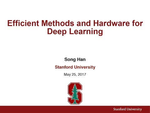 Lecture 15 | Efficient Methods and Hardware for Deep Learnin