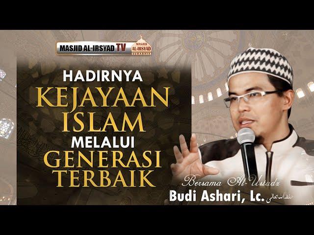 Hadirnya Kejayaan Islam melalui Generasi Terbaik - Ust. Budi Ashari, Lc