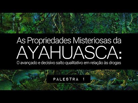 Ciclo de Palestras: As Propriedades Misteriosas da Ayahuasca - Palestra 1 (na íntegra)