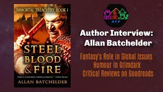 Author Interview - Allan Batchelder on Politics in Fantasy, Writing Humour, and STEEL, BLOOD & FIRE