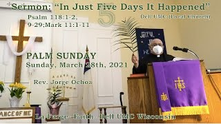 "Sermon: ""In Just Five Days It Happened."" Palm Sunday Sermon. Mark 11:1-11. Rev. Jorge Ochoa."