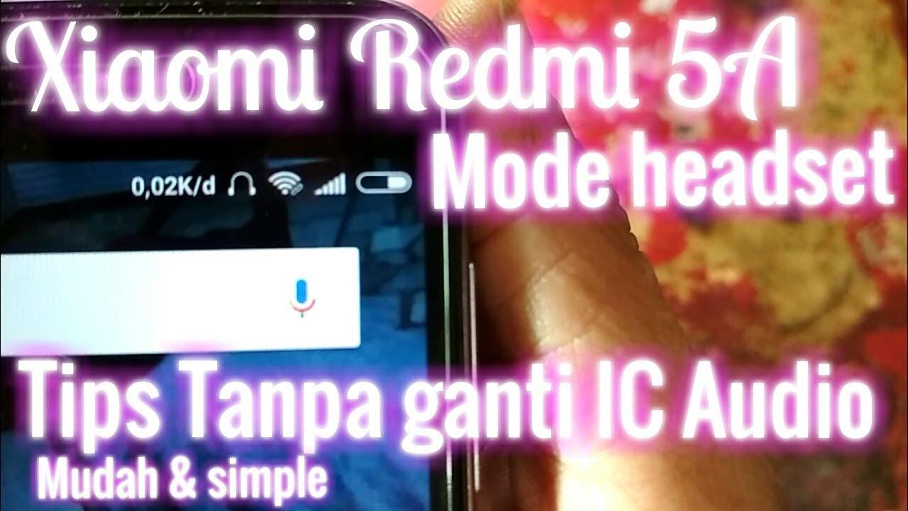 Xiaomi Redmi 5a Mode Headset Tanpa Ganti Ic Audio Youtube