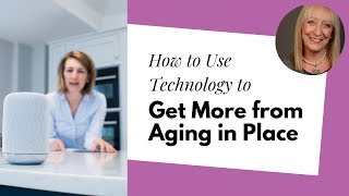 How to Use Technology to Get More from in Aging in Place