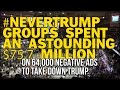 #NEVERTRUMP GROUPS SPENT AN ASTOUNDING $75.7 MILLION ON 64,000 NEGATIVE ADS TO TAKE DOWN TRUMP