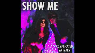 Complicated Animals - Show Me (Official Audio)