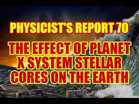 PHYSICIST'S REPORT 70: THE EFFECT OF PLANET X SYSTEM STELLAR CORES ON THE EARTH