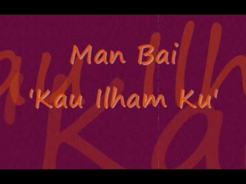 MAN BAI - Kau Ilham Ku ~ LIRIK ~