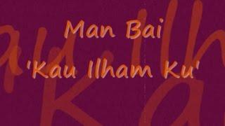 Download lagu MAN BAI - Kau Ilham Ku ~ LIRIK ~