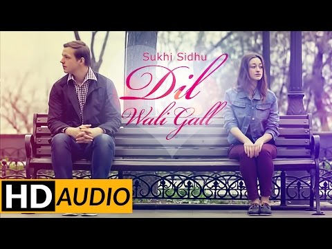 Latest Punjabi Audio Songs 2015 | Dil Wali Gal | Sukhi Sidhu | Brand New Song 2015