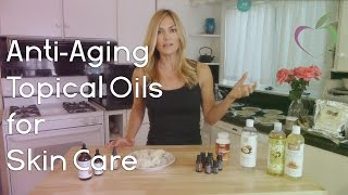 Anti-Aging Topical Oils for Skin Care
