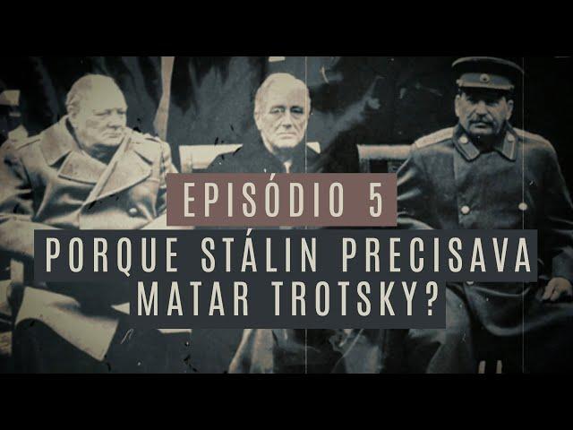 SÉRIE STALIN - EP. 5 | Porque Stálin precisava matar Trotsky?