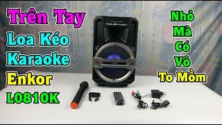 Trên Tay Và Hát Thử Loa Kéo Karaoke Enkor L0810K, giá 2Tr Ở TGDD - ĐMX