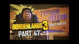 TYPHON DELEON  - BORDERLANDS 3 Walkthrough Gameplay Part 47 (Let's Play Commentary)