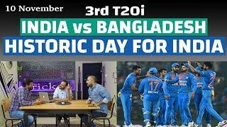 Historic Day For India, INDIA v BDESH 3rd T20i November 10th