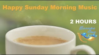 Best 1 HOUR of Sunday Morning Music and Sunday Morning Music Video 2017