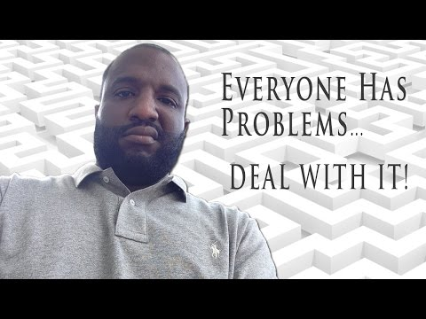 Everyone Has Problems, I HAVE PROBLEMS... Deal With It!