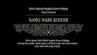 Suluk Linglung (Sunan Kalijaga) Pupuh 5 Kinanthi - SANG NABI KHIDIR