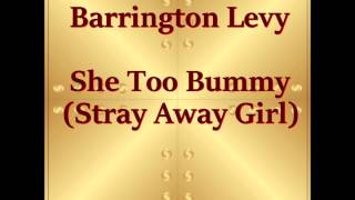 Barrington Levy  -  She Too Bummy (Stray Away Girl)